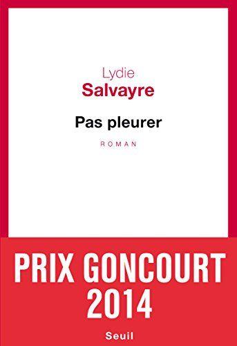 Amazon.fr - Pas pleurer - Prix Goncourt 2014 - Lydie Salvayre - Livres
