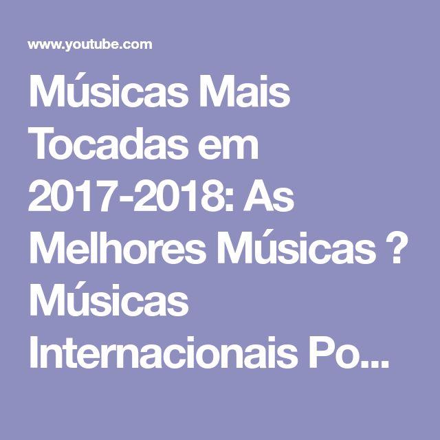 Músicas Mais Tocadas em 2017-2018: As Melhores Músicas ♫ Músicas Internacionais Pop 2017 - 2018 - YouTube
