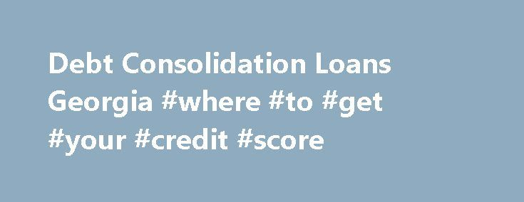 Debt Consolidation Loans Georgia #where #to #get #your #credit #score http://credit.remmont.com/debt-consolidation-loans-georgia-where-to-get-your-credit-score/  #debt consolidation loans for bad credit # Find Consolidation Loans and Debt Relief Services in GA Georgia Debt Consolidation Loan Read More...The post Debt Consolidation Loans Georgia #where #to #get #your #credit #score appeared first on Credit.