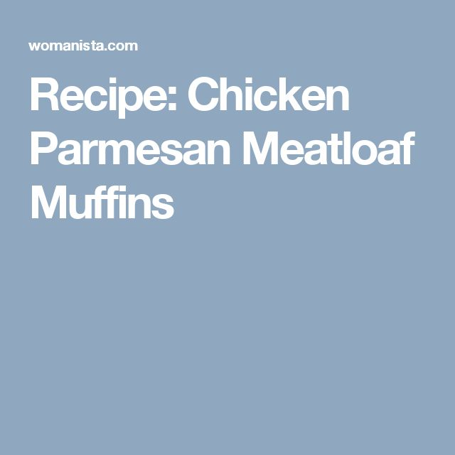 ... | Parmesan Meatloaf, Meatloaf Muffins and Stuffed Chicken Parmesan