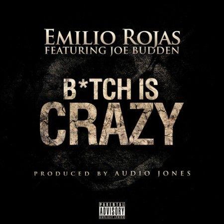 Emilio Rojas ft. Joe Budden – B*tch Is Crazy