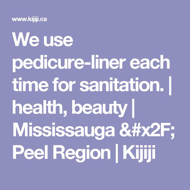 We use pedicure-liner each time for sanitation. | health, beauty | Mississauga / Peel Region | Kijiji