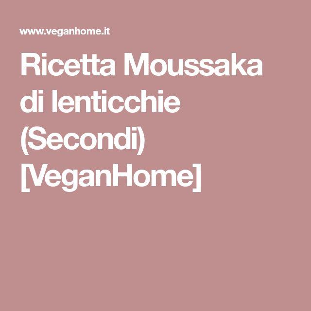 Ricetta Moussaka di lenticchie (Secondi) [VeganHome]