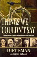 Things We Couldn't Say by Diet Eman.  I have read numerous Holocaust survivor stories and I am very glad I added this one.  The author has a unique and interesting perspective.  I am so glad books like this exist for future generations to hear the truth.