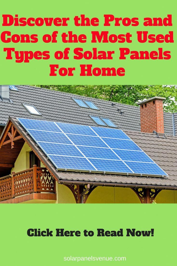 Solar Panels For Home Discover The Pros And Cons Of The Most Used Types Of Solar Panels Learn More Now And Repin Solar In 2020 Solar Panels Best Solar Panels Solar