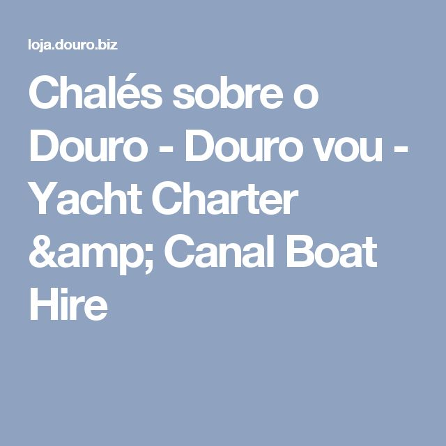 Chalés sobre o Douro - Douro vou - Yacht Charter & Canal Boat Hire