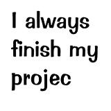 Friday Funny: Finishing your Project!
