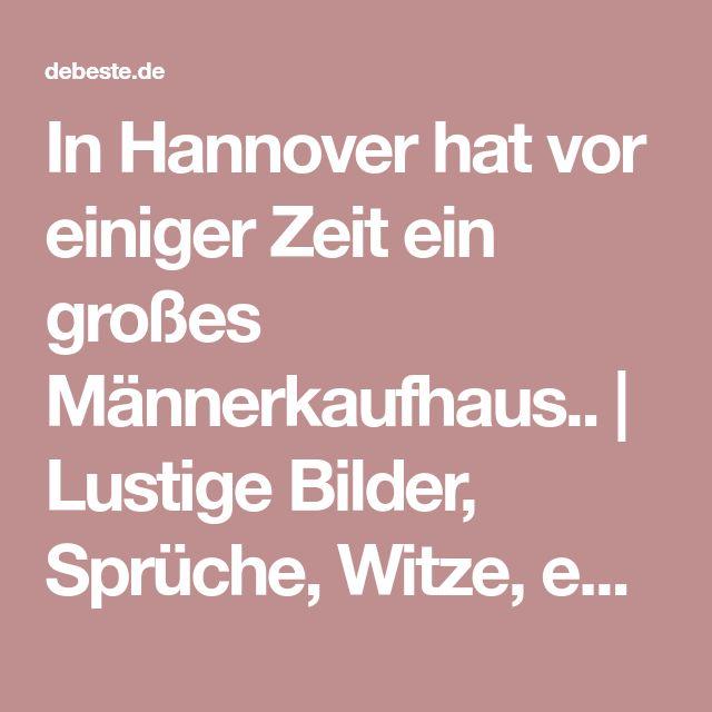 In Hannover hat vor einiger Zeit ein großes Männerkaufhaus.. | Lustige Bilder, Sprüche, Witze, echt lustig