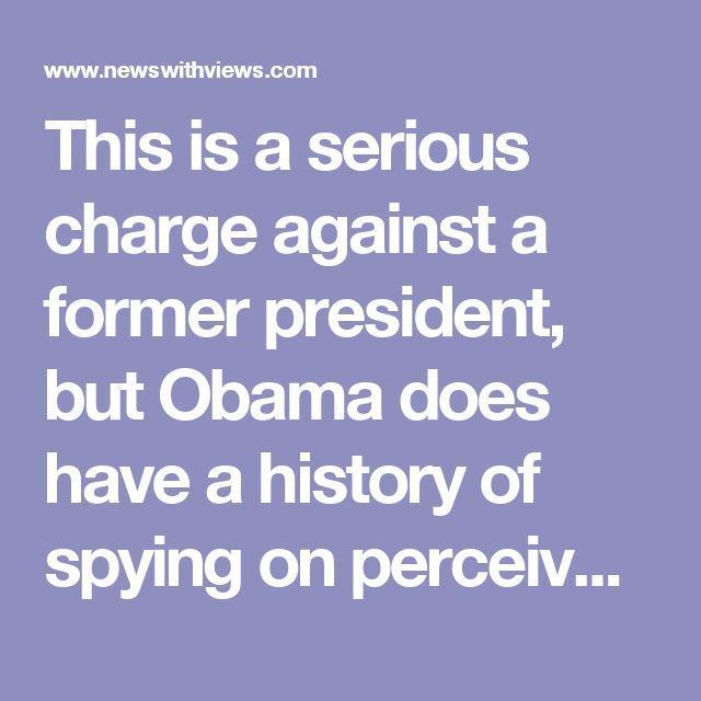 "This is a serious charge against a former president, but Obama does have a history of spying on perceived enemies. Fox News Channel's Washington correspondent James Rosen was one of the targets of an Obama spy operation as was CBS News' Emmy-winning journalist Sharyl Attkinsson,"" said former police detective, attorney and political strategist Joel Murray.  ""In fact, CBS practically helped Obama's people persecute Attkinsson, which isn't really a stretch since her boss at CBS News was David…"