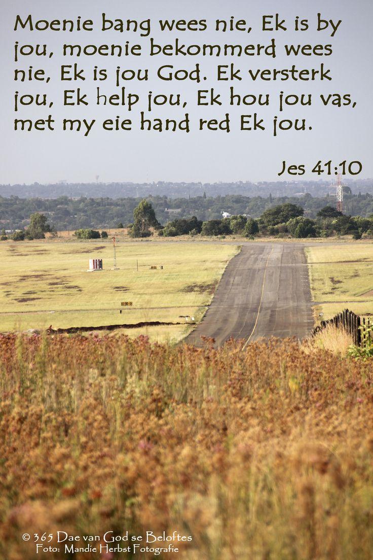 Dag 151 Bybelvers Jes 41:10 Moenie bang wees nie, Ek is by jou, moenie bekommerd wees nie, Ek is jou God. Ek versterk jou, Ek help jou, Ek hou jou vas, met my eie hand red Ek jou.