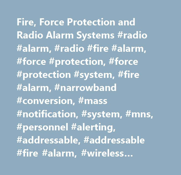 Fire, Force Protection and Radio Alarm Systems #radio #alarm, #radio #fire #alarm, #force #protection, #force #protection #system, #fire #alarm, #narrowband #conversion, #mass #notification, #system, #mns, #personnel #alerting, #addressable, #addressable #fire #alarm, #wireless #alarm, #security #system, #pas, #e911, #voice #recorder, #cctv, #intrusion, #access #control, #card #readers, #alarm #system, #fire, #alarm, #wireless #alarm #system, #monaco #enterprises, #home #theatre…