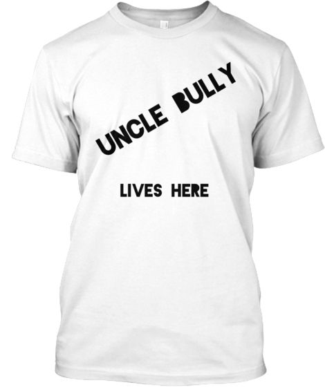 UNCLE BULLY.... Lives Here