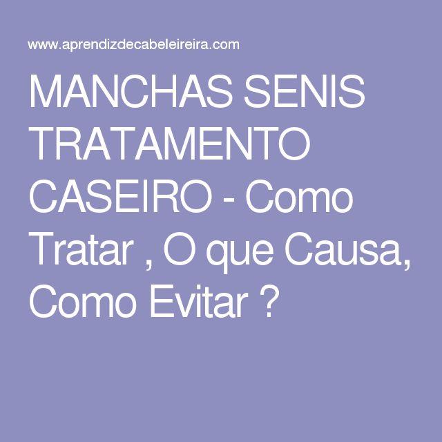 MANCHAS SENIS TRATAMENTO CASEIRO - Como Tratar , O que Causa, Como Evitar ?