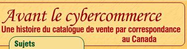 Avant le cybercommerce - Une histoire du catalogue  de vente par correspondance au Canada
