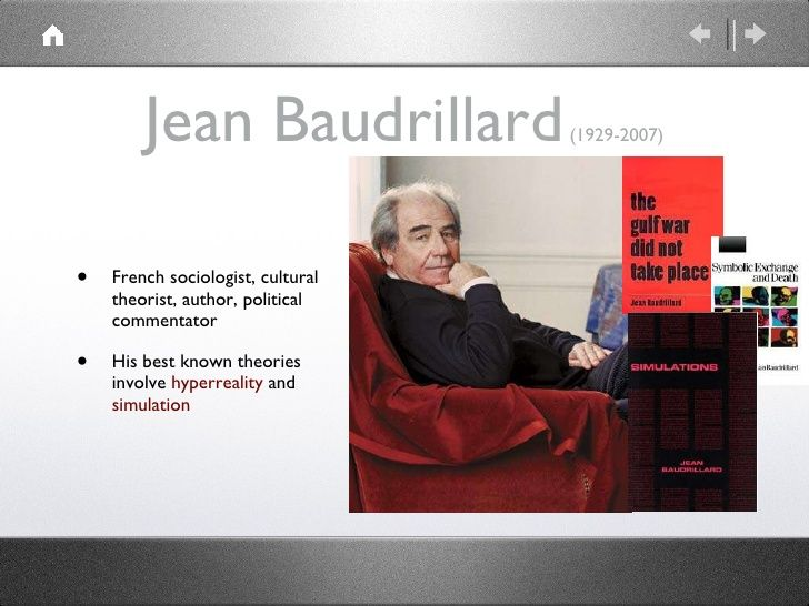 Jean Baudrillard           (1929-2007)•   French sociologist, cultural    theorist, author, political    commentator•   Hi...