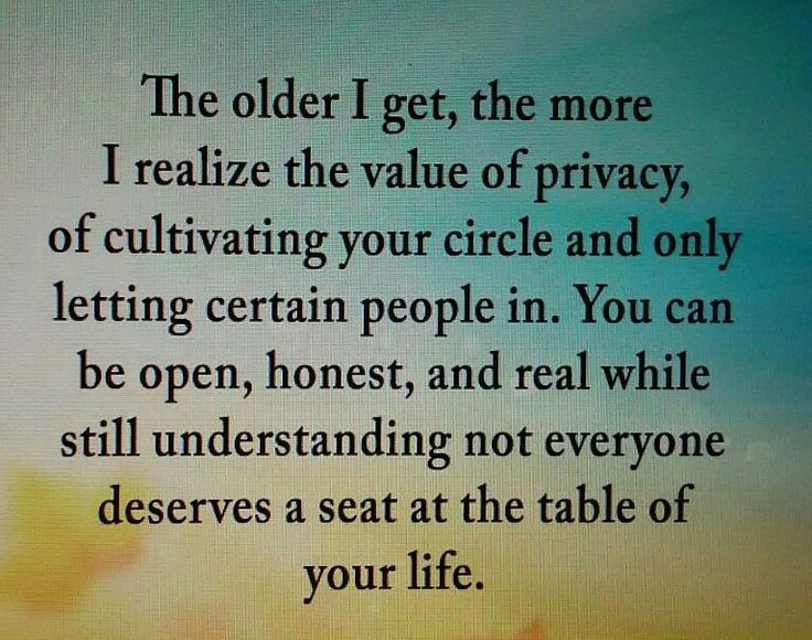 The older I get, ;the more I realize the value of privacy, of cultivating your circle and only letting certain people in. You can be open, honest, and real while still understanding not everyone deserves a seat at the table of your life.