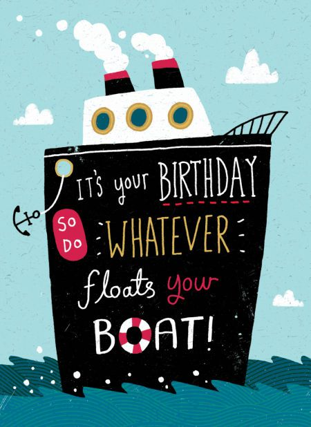 It's your birthday, so do whatever 'floats your boat'!