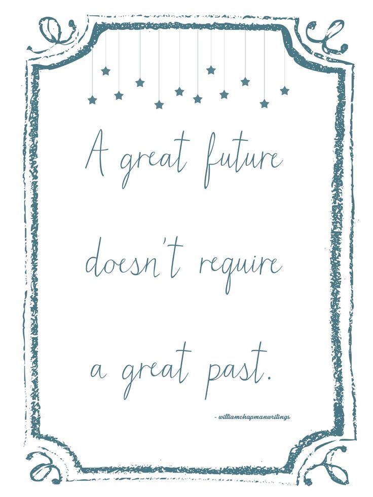 """A great future doesn't require a great past."" 