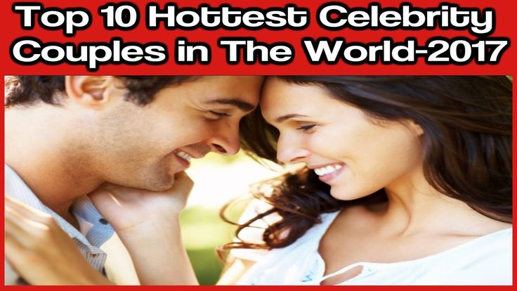 Top 10 Hottest Celebrity Couples in the world-2017