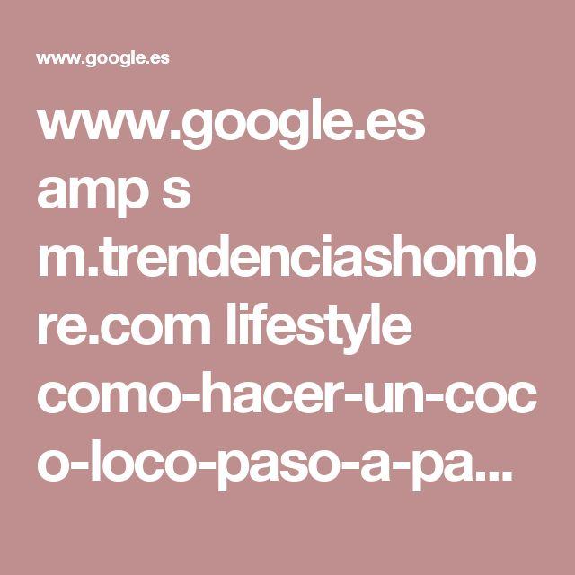 www.google.es amp s m.trendenciashombre.com lifestyle como-hacer-un-coco-loco-paso-a-paso-cocteles-para-el-verano amp