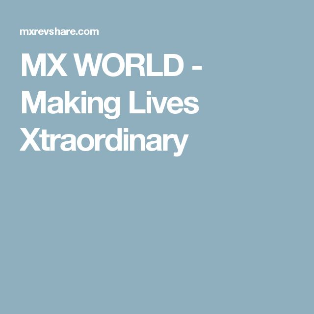 MX WORLD - Making Lives Xtraordinary