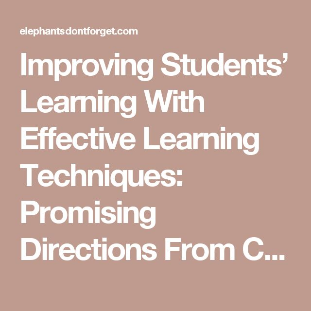 Improving Students' Learning With  Effective Learning Techniques: Promising  Directions From Cognitive and  Educational Psychology