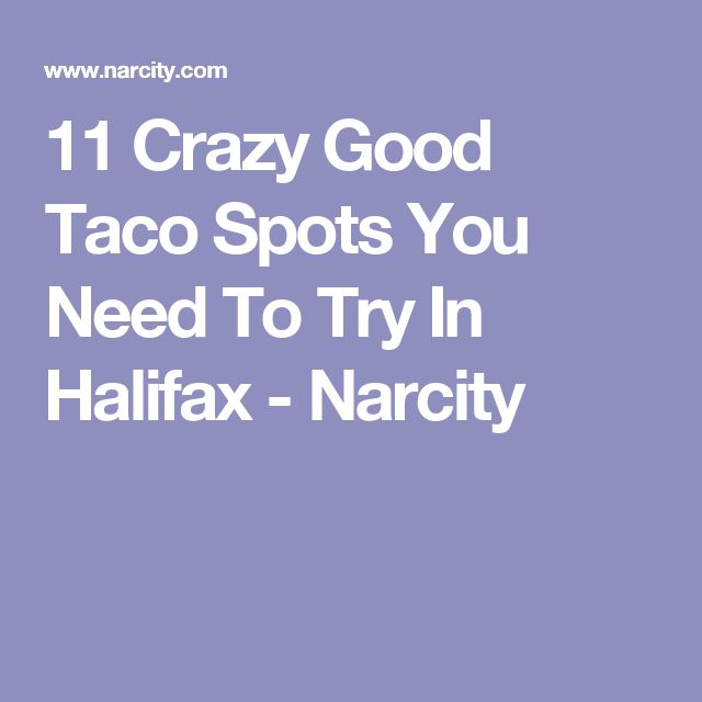 11 Crazy Good Taco Spots You Need To Try In Halifax - Narcity