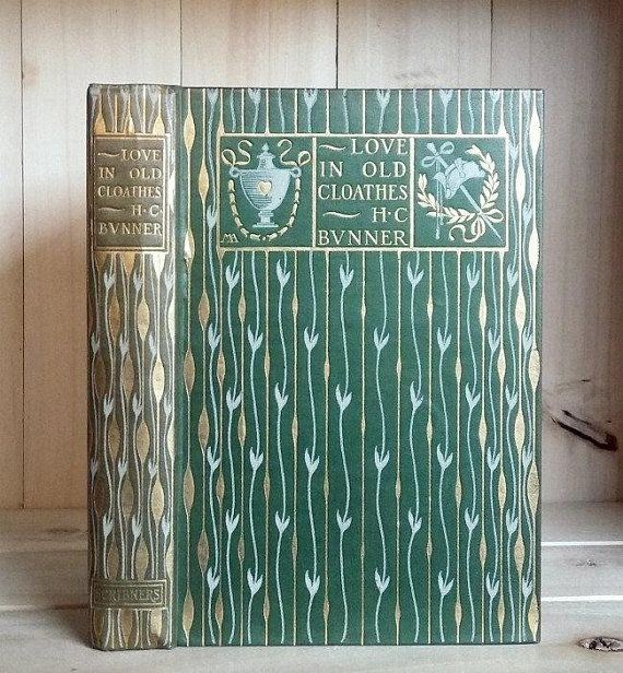 Antique Book Love In Old Cloathes By H C Bunner 1898 Beautiful Decorative Binding By Margaret Armstrong Vintage Green B Antique Books Green Books Book Images
