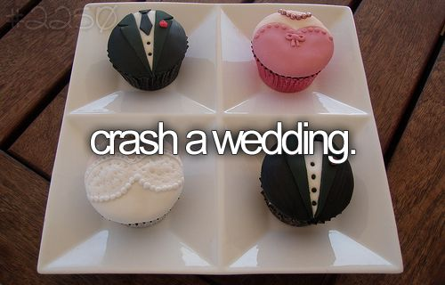 bucket list: crash a wedding.