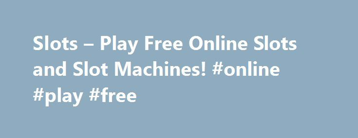 Slots – Play Free Online Slots and Slot Machines! #online #play #free http://game.remmont.com/slots-play-free-online-slots-and-slot-machines-online-play-free/  Introduction to Slots and Free Slots in SlotsMama Unlike other traditional table games such as blackjack or poker, slots don't require any gambling knowledge, we don't have any slots guide to teach you how to play the slots, anyone can get in the slots game with a very small bet. No skills required to play…