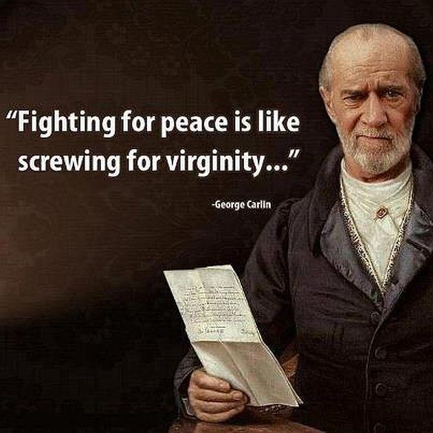 http://hateandanger.files.wordpress.com/2012/11/george-carlin-fighting-peace-screwing-virginity.jpg