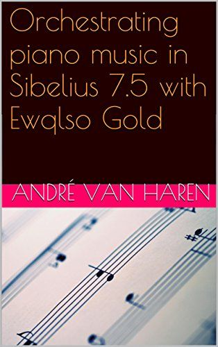 Orchestrating piano music in Sibelius 7.5 with Ewqlso Gold by André van Haren http://www.amazon.com/dp/B00V29ADNW/ref=cm_sw_r_pi_dp_C6pbwb178397T
