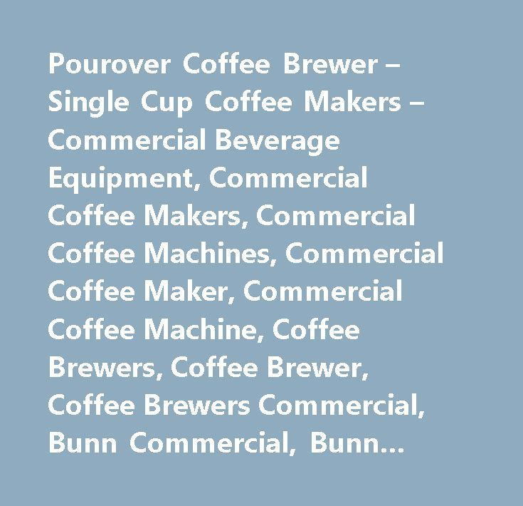 Pourover Coffee Brewer – Single Cup Coffee Makers – Commercial Beverage Equipment, Commercial Coffee Makers, Commercial Coffee Machines, Commercial Coffee Maker, Commercial Coffee Machine, Coffee Brewers, Coffee Brewer, Coffee Brewers Commercial, Bunn Commercial, Bunn Coffee, Single Cup Coffee Maker, Bunn Coffee Makers, Coffee Espresso Pro #bunn #o #matic #vps…