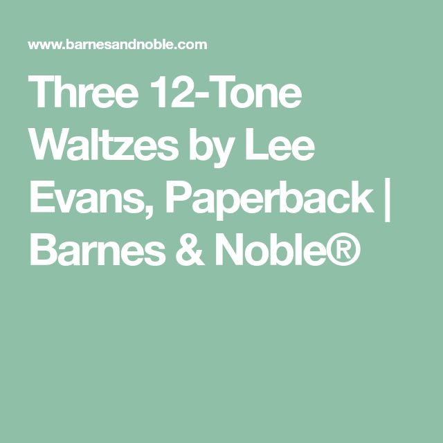 Three 12-Tone Waltzes by Lee Evans, Paperback | Barnes & Noble®