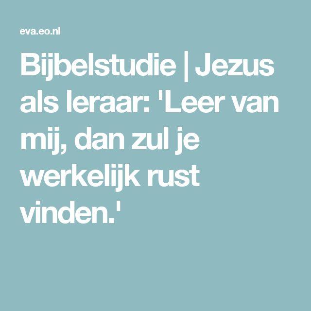 Bijbelstudie | Jezus als leraar: 'Leer van mij, dan zul je werkelijk rust vinden.'