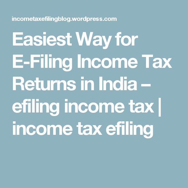 Easiest Way for E-Filing Income Tax Returns in India – efiling income tax | income tax efiling