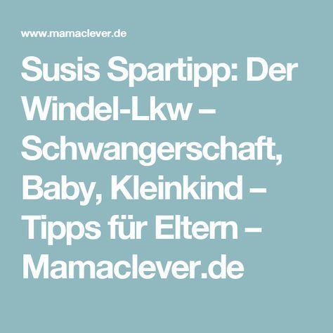 Susis Spartipp: Der Windel-Lkw – Schwangerschaft, Baby, Kleinkind – Tipps für Eltern – Mamaclever.de