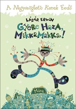 Gyere haza, Mikkamakka! – A Négyszögletű Kerek Erdő, gyermek- és ifjúsági könyvek, Lázár Ervin, könyvrendelés, olcsó könyvek, könyvesbolt