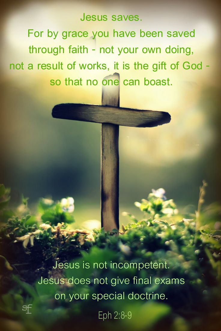 """Jesus saves. """"For by grace you have been saved through ..."""