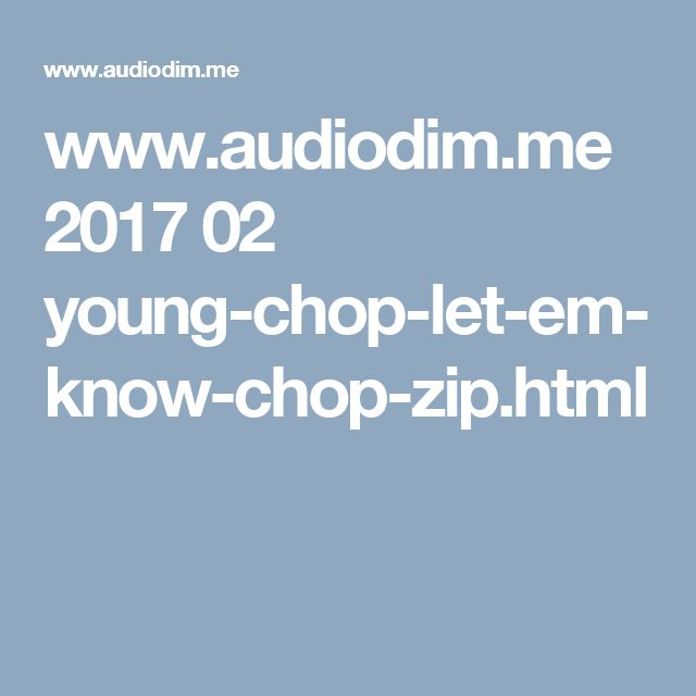 www.audiodim.me 2017 02 young-chop-let-em-know-chop-zip.html
