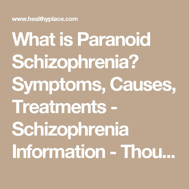 What is Paranoid Schizophrenia? Symptoms, Causes, Treatments - Schizophrenia Information - Thought Disorders | HealthyPlace