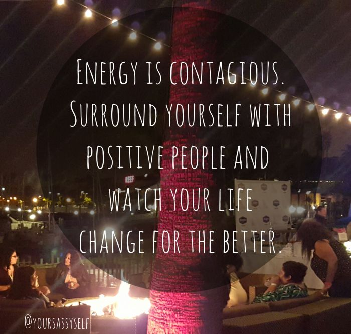Quotes About Life Changes For The Better: Energy Is Contagious. Surround Yourself With Positive