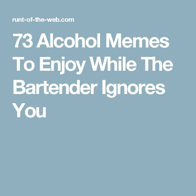 73 Alcohol Memes To Enjoy While The Bartender Ignores You