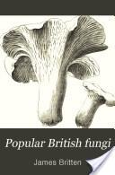 """Popular British Fungi"" - James Britten, 1877"