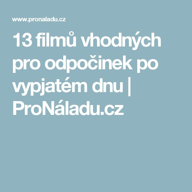 13 filmů vhodných pro odpočinek po vypjatém dnu | ProNáladu.cz