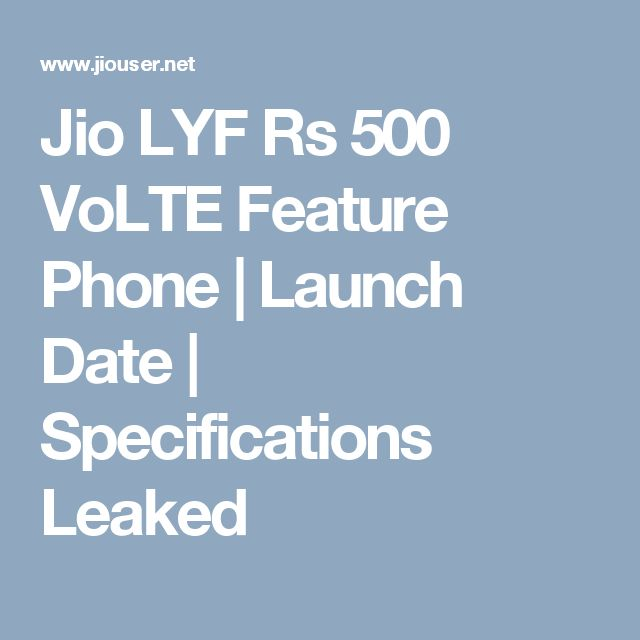Jio LYF Rs 500 VoLTE Feature Phone | Launch Date | Specifications Leaked