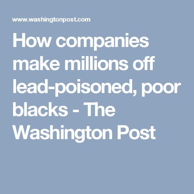 How companies make millions off lead-poisoned, poor blacks - The Washington Post