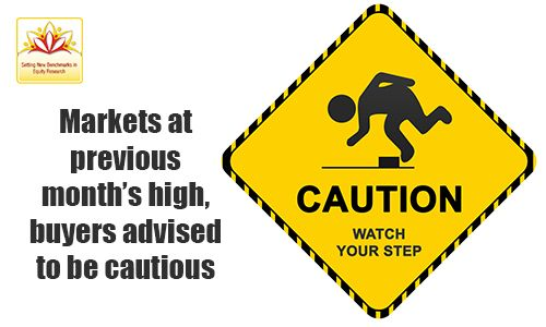 Buyers are advised to be cautious even though the market was at previous month's high yesterday.