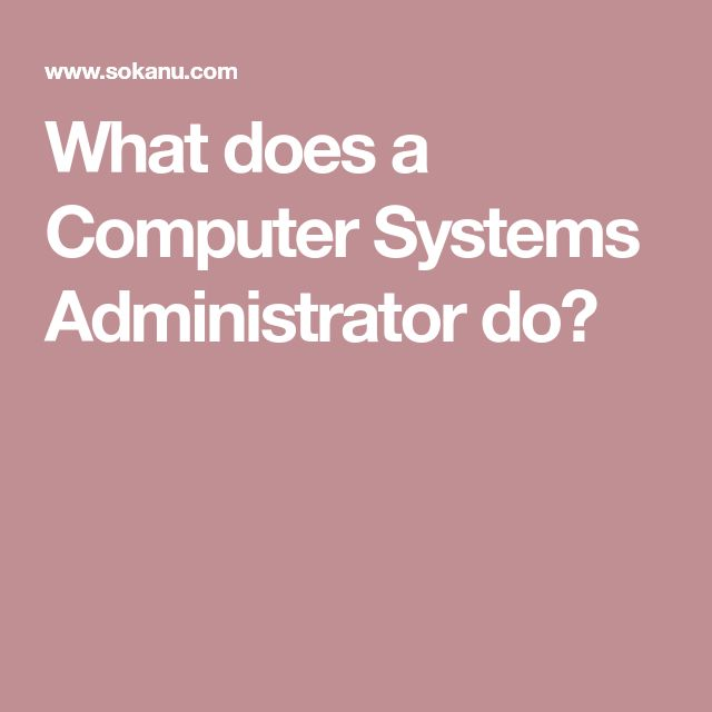 What does a Computer Systems Administrator do?