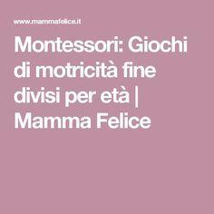 Montessori: Giochi di motricità fine divisi per età | Mamma Felice